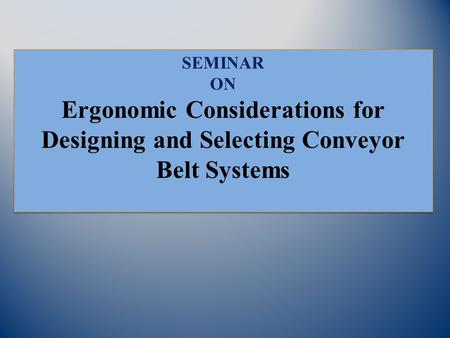 Ergonomic Considerations for Designing and Selecting Conveyor