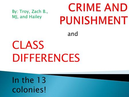 And CLASS DIFFERENCES In the 13 colonies! By: Troy, Zach B., MJ, and Hailey.
