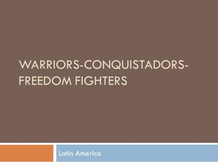 Warriors-Conquistadors-Freedom Fighters