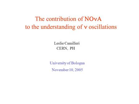 The contribution of  to the understanding of oscillations Leslie Camilleri CERN, PH University of Bologna November 10, 2005.