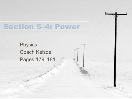 Section 5–4: Power Physics Coach Kelsoe Pages 179 – 181.