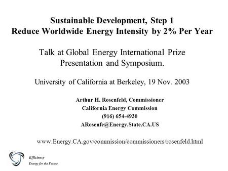 Efficiency Energy for the Future Sustainable Development, Step 1 Reduce Worldwide Energy Intensity by 2% Per Year Talk at Global Energy International Prize.