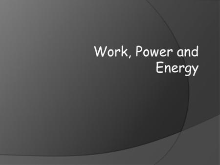 Work, Power and Energy. WORK  Is the production of force and distance  Work is done when a force acts on an object in the direction the object moves.