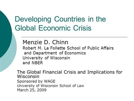 Developing Countries in the Global Economic Crisis Menzie D. Chinn Robert M. La Follette School of Public Affairs and Department of Economics University.