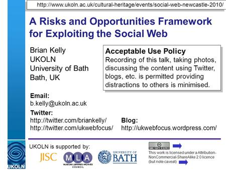 A centre of expertise in digital information managementwww.ukoln.ac.uk A Risks and Opportunities Framework for Exploiting the Social Web Brian Kelly UKOLN.