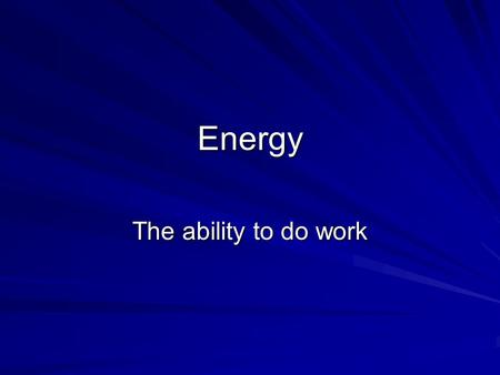 Energy The ability to do work. Kinetic Energy (KE) The energy that an object has due to its motion. KE = ½ m v 2 –KE  m and KE  v 2 –Kinetic energy.