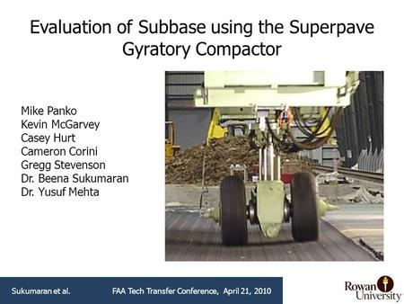 Evaluation of Subbase using the Superpave Gyratory Compactor Mike Panko Kevin McGarvey Casey Hurt Cameron Corini Gregg Stevenson Dr. Beena Sukumaran Dr.