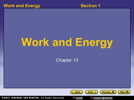 Section 1Work and Energy Chapter 13. Section 1Work and Energy What Is Work? 〉 How is work calculated? 〉 Work is calculated by multiplying the force by.