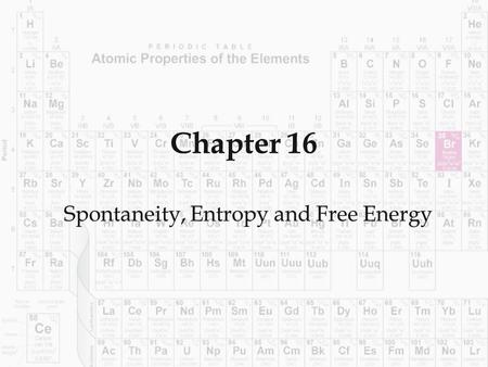 Chapter 16 Spontaneity, Entropy and Free Energy. 16.1 Spontaneity and Entropy  A reaction that will occur without outside intervention. We can't determine.