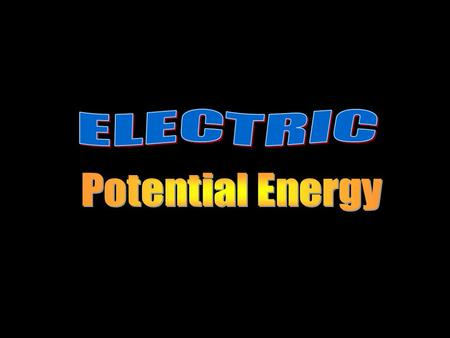 Electric Potential Energy Recall, for point masses, the force of gravity and gravitational potential energy are: and For point charges, it would follow.