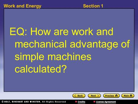 Section 1Work and Energy EQ: How are work and mechanical advantage of simple machines calculated?