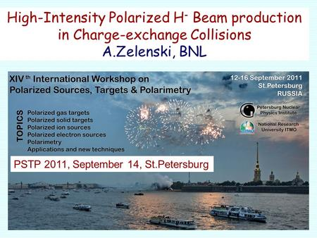 High-Intensity Polarized H - Beam production in Charge-exchange Collisions A.Zelenski, BNL PSTP 2011, September 14, St.Petersburg.