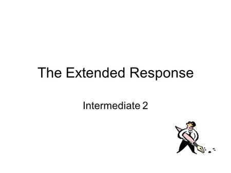 The Extended Response Intermediate 2. The Extended Response This is part of the SQA exam – worth 20% of your grade! Everyone sitting Int. 2 History will.