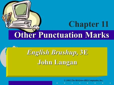 © 2002 The McGraw-Hill Companies, Inc. English Brushup, 3E John Langan Other Punctuation Marks Chapter 11.