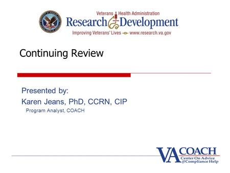 Continuing Review Presented by: Karen Jeans, PhD, CCRN, CIP Program Analyst, COACH.