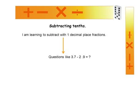 Subtracting tenths. I am learning to subtract with 1 decimal place fractions. Questions like 3.7 - 2.9 = ?