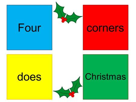 Four corners Christmas does Answer each questions by quickly moving to the corner that matches the colour of your answer.