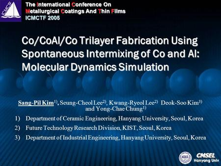 The International Conference On Metallurgical Coatings And Thin Films ICMCTF 2005 CMSELCMSEL Hanyang Univ. Co/CoAl/Co Trilayer Fabrication Using Spontaneous.