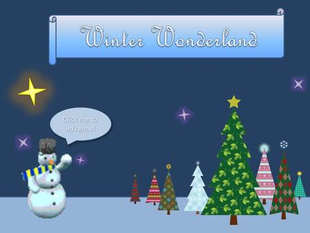 Click me to advance! You're in a winter wonderland preparing for the holidays! You're in a winter wonderland preparing for the holidays! As each object.