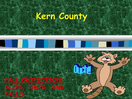 Kern County FALL PROTECTION: SLIPS, TRIPS, AND FALLS.