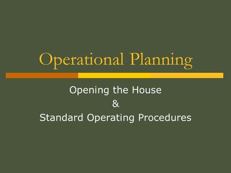 Operational Planning Opening the House & Standard Operating Procedures.