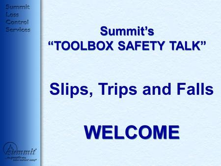 "Summit's ""TOOLBOX SAFETY TALK"" Slips, Trips and Falls WELCOME."