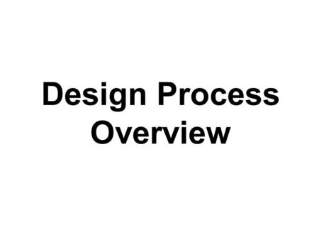 "Design Process Overview. What is Design? The word ""design"" is often used as a generic term that refers to anything that was made by a conscious human."