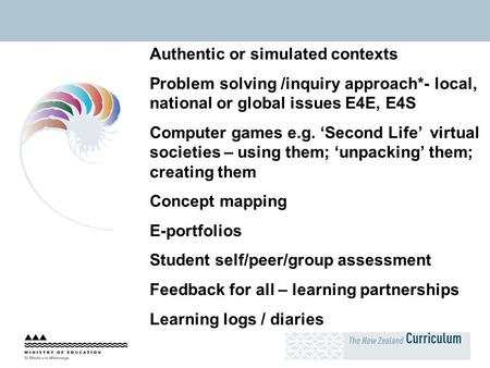 Authentic or simulated contexts Problem solving /inquiry approach*- local, national or global issues E4E, E4S Computer games e.g. 'Second Life' virtual.