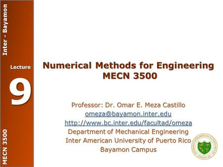 MECN 3500 Inter - Bayamon Lecture 9 Numerical Methods for Engineering MECN 3500 Professor: Dr. Omar E. Meza Castillo