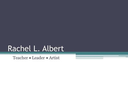 Rachel L. Albert Teacher  Leader  Artist. Assumptions about the Position I understand that the ideal candidate for this position will be responsible.