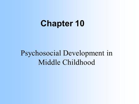 Chapter 10 Psychosocial Development in Middle Childhood.