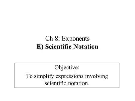 Ch 8: Exponents E) Scientific Notation