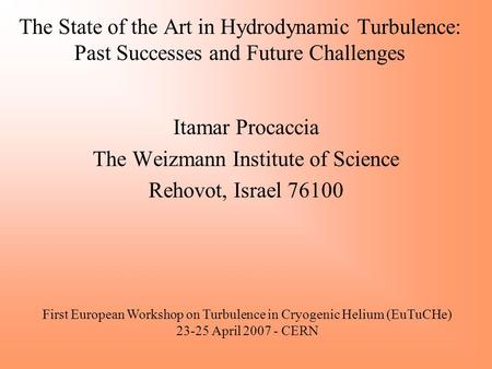 The State of the Art in Hydrodynamic Turbulence: Past Successes and Future Challenges Itamar Procaccia The Weizmann Institute of Science Rehovot, Israel.
