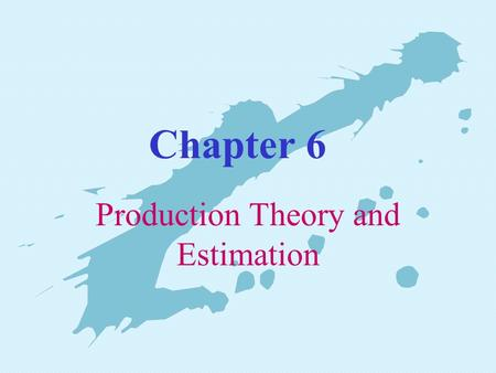 Chapter 6 Production Theory and Estimation. Ch. 6: Production Function and Estimation Overview 1. The main objective any business is to maximize profits.