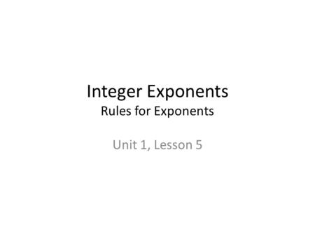 Integer Exponents Rules for Exponents Unit 1, Lesson 5.