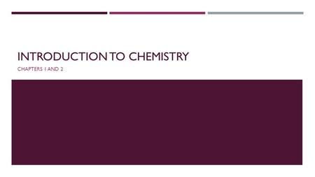 INTRODUCTION TO CHEMISTRY CHAPTERS 1 AND 2. 1.) WHAT IS CHEMISTRY?  The study of matter and the changes that matter undergoes.