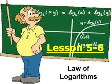 Lesson 5-6 Law of Logarithms. Remember: Logs are inverses of exponentials.