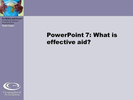 PowerPoint 7: What is effective aid?. Aid is... Support Goods Services Money... given to those in need.