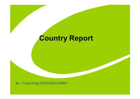 Country Report By : Fueyching KHOUNSILIVANH. Agenda  Country Profile  Champasak Technical-Vocational College 2.