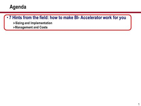 1 Agenda 7 Hints from the field: how to make BI- Accelerator work for you  Sizing and Implementation  Management and Costs.