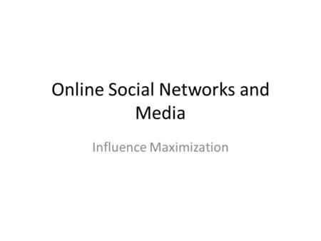 Online Social Networks and Media Influence Maximization.