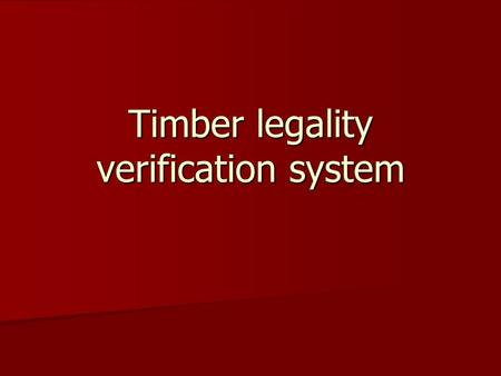 "Timber legality verification system. Process The formulation process was undertaken under UK-Indonesia MoU: ""legal timber"" definition was agreed, draft."