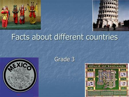 Facts about different countries Grade 3. Mexico The capital of Mexico is Mexico City The capital of Mexico is Mexico City The primary religion of Mexico.