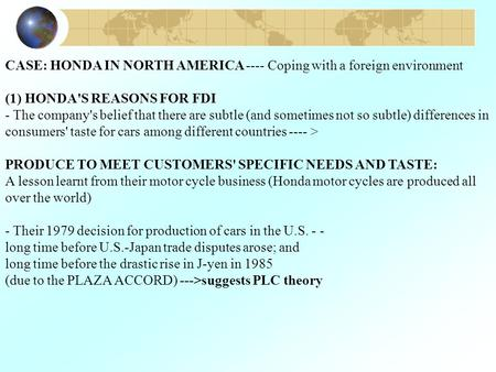 CASE: HONDA IN NORTH AMERICA ---- Coping with a foreign environment (1) HONDA'S REASONS FOR FDI - The company's belief that there are subtle (and sometimes.