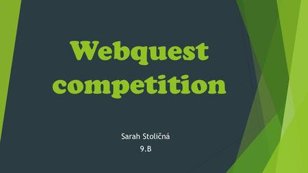 Webquest competition Sarah Stoličná 9.B. Introduction Hello My name is Sarah Stoličná. I live in small town Levoča (in Slovakia). I am fifteen years old.