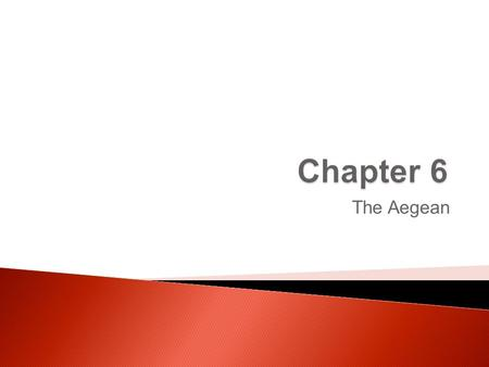 Chapter 6 The Aegean.