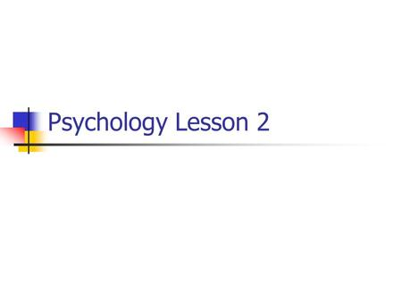 Psychology Lesson 2.