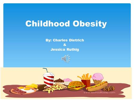 Childhood Obesity By: Charles Dietrich & Jessica Ruthig.