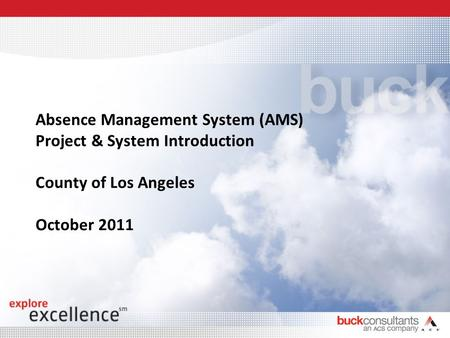Absence Management System (AMS) Project & System Introduction County of Los Angeles October 2011.