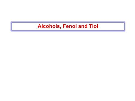 Alcohols, Fenol and Tiol. Boiling Points Properties of Alcohols and Phenols: Hydrogen Bonding The structure around O of the alcohol or phenol is similar.